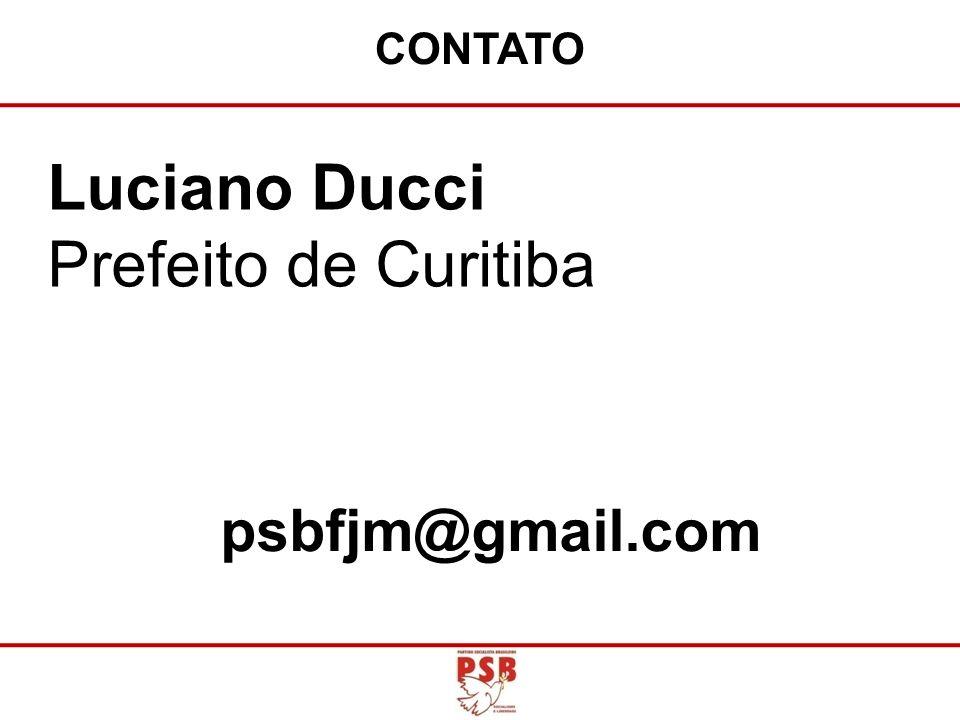 Luciano Ducci Prefeito de Curitiba CONTATO psbfjm@gmail.com