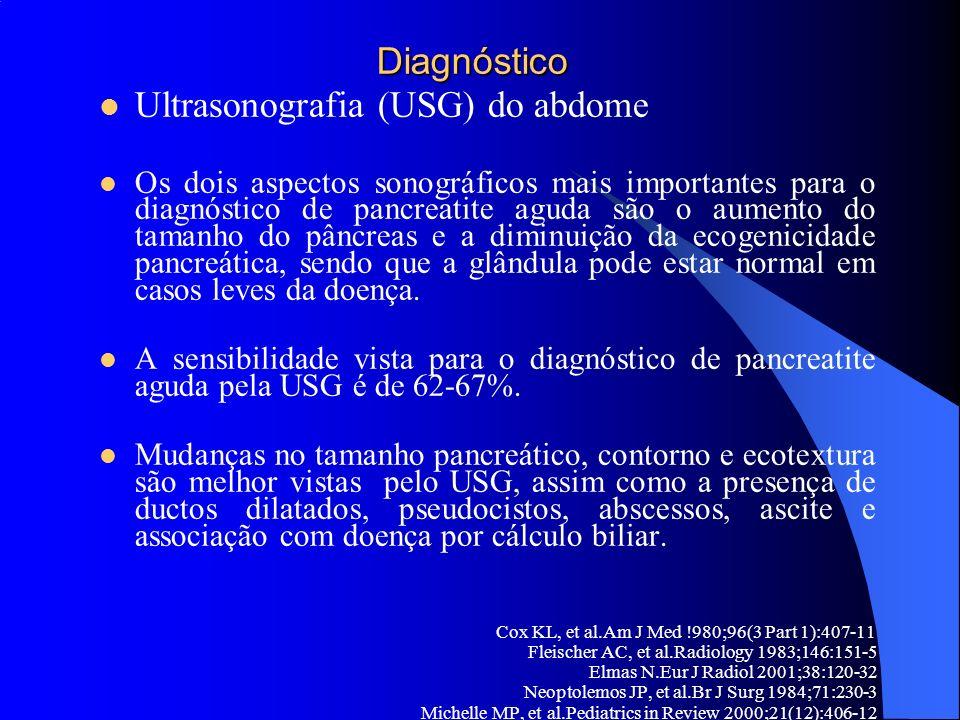 Diagnóstico Diagnóstico Ultrasonografia (USG) do abdome Os dois aspectos sonográficos mais importantes para o diagnóstico de pancreatite aguda são o a