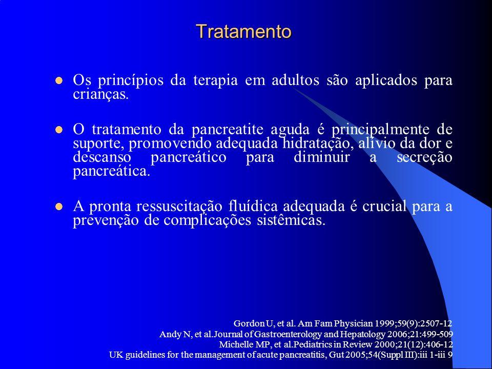 Tratamento Tratamento Os princípios da terapia em adultos são aplicados para crianças. O tratamento da pancreatite aguda é principalmente de suporte,