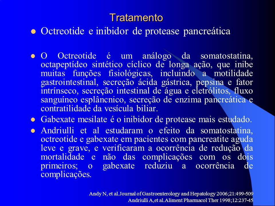 Tratamento Tratamento Octreotide e inibidor de protease pancreática O Octreotide é um análogo da somatostatina, octapeptídeo sintético cíclico de long