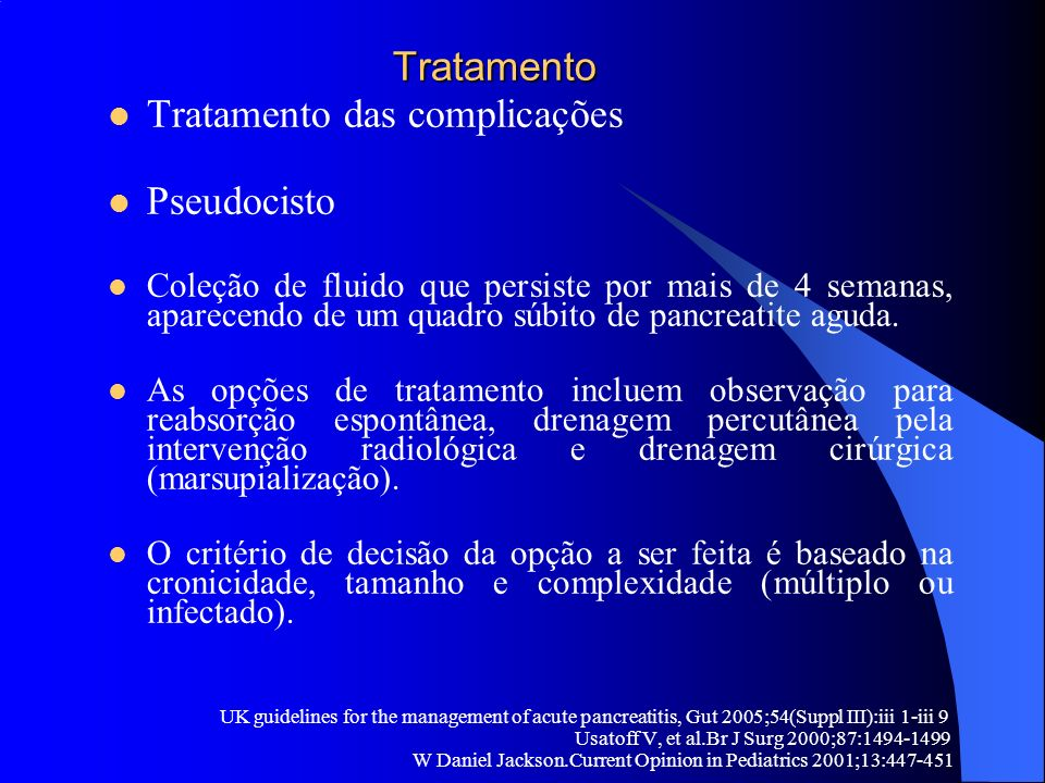 Tratamento Tratamento Tratamento das complicações Pseudocisto Coleção de fluido que persiste por mais de 4 semanas, aparecendo de um quadro súbito de