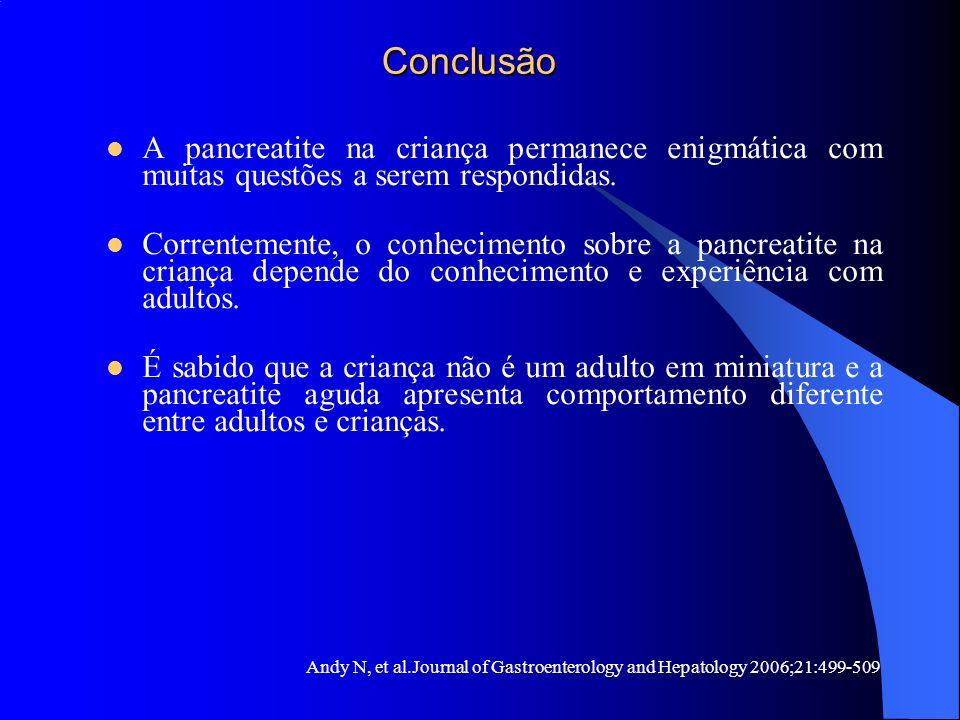 Conclusão Conclusão A pancreatite na criança permanece enigmática com muitas questões a serem respondidas. Correntemente, o conhecimento sobre a pancr