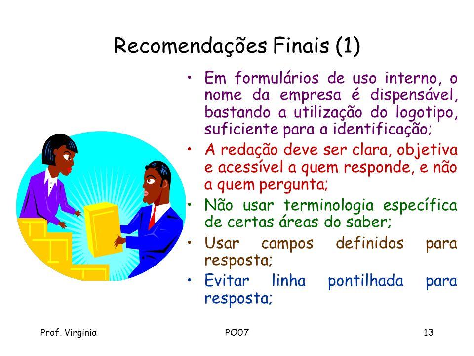 Prof. VirginiaPO0713 Recomendações Finais (1) Em formulários de uso interno, o nome da empresa é dispensável, bastando a utilização do logotipo, sufic