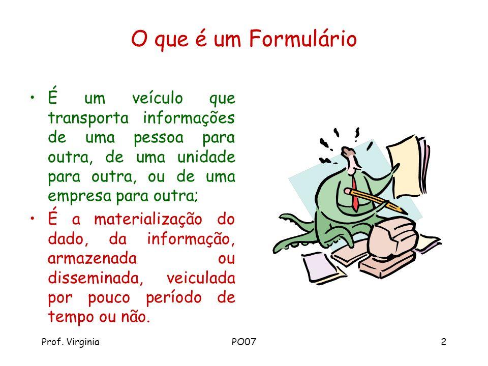 Prof. VirginiaPO072 O que é um Formulário É um veículo que transporta informações de uma pessoa para outra, de uma unidade para outra, ou de uma empre