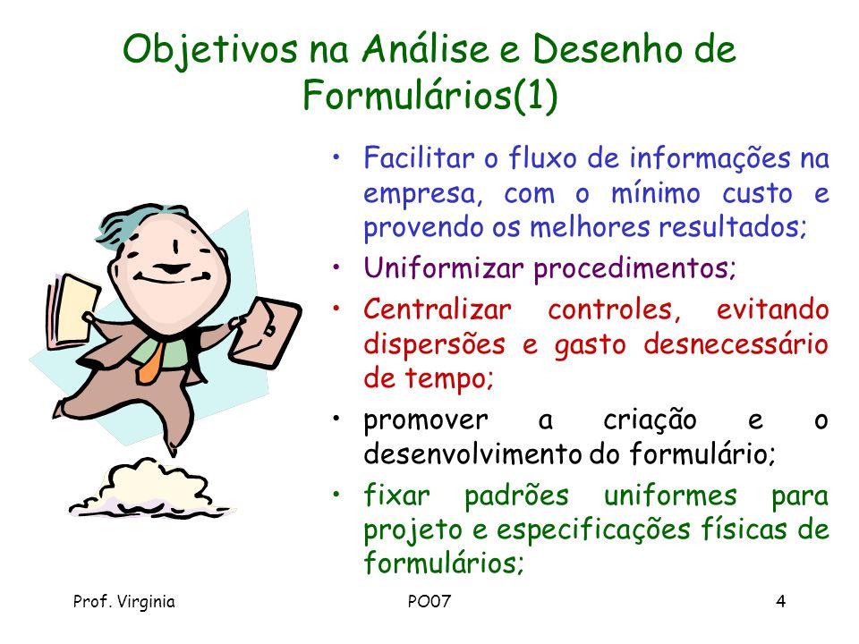 Prof. VirginiaPO074 Objetivos na Análise e Desenho de Formulários(1) Facilitar o fluxo de informações na empresa, com o mínimo custo e provendo os mel