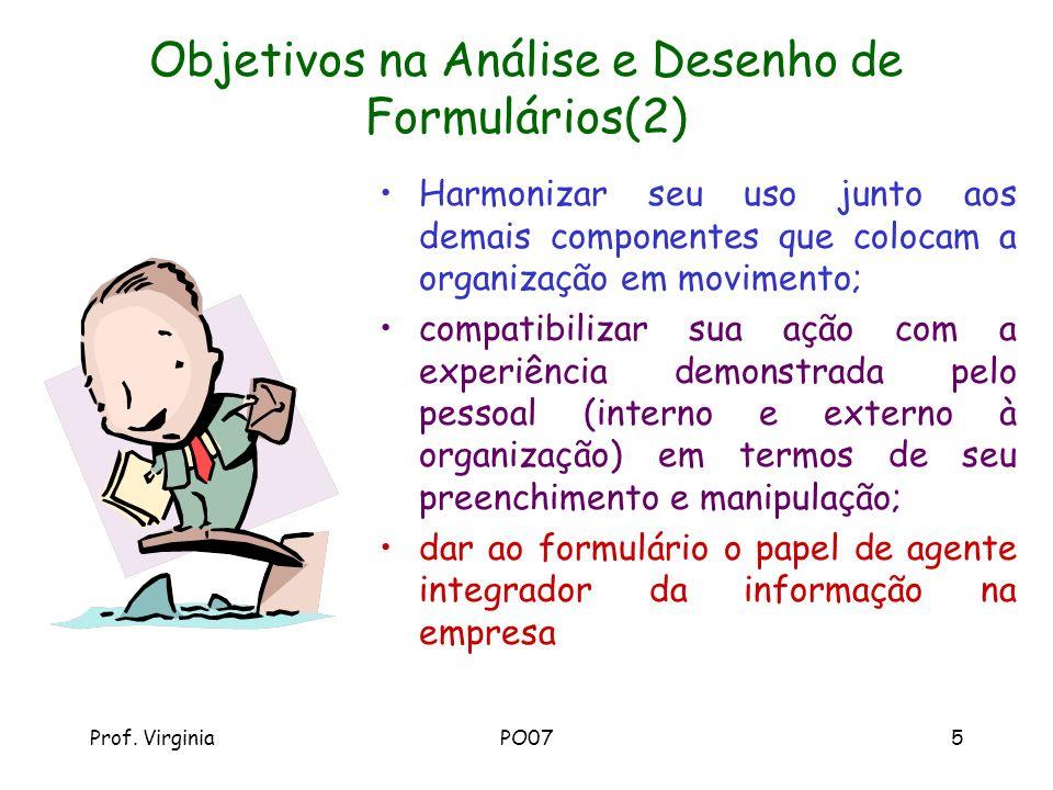 Prof. VirginiaPO075 Objetivos na Análise e Desenho de Formulários(2) Harmonizar seu uso junto aos demais componentes que colocam a organização em movi