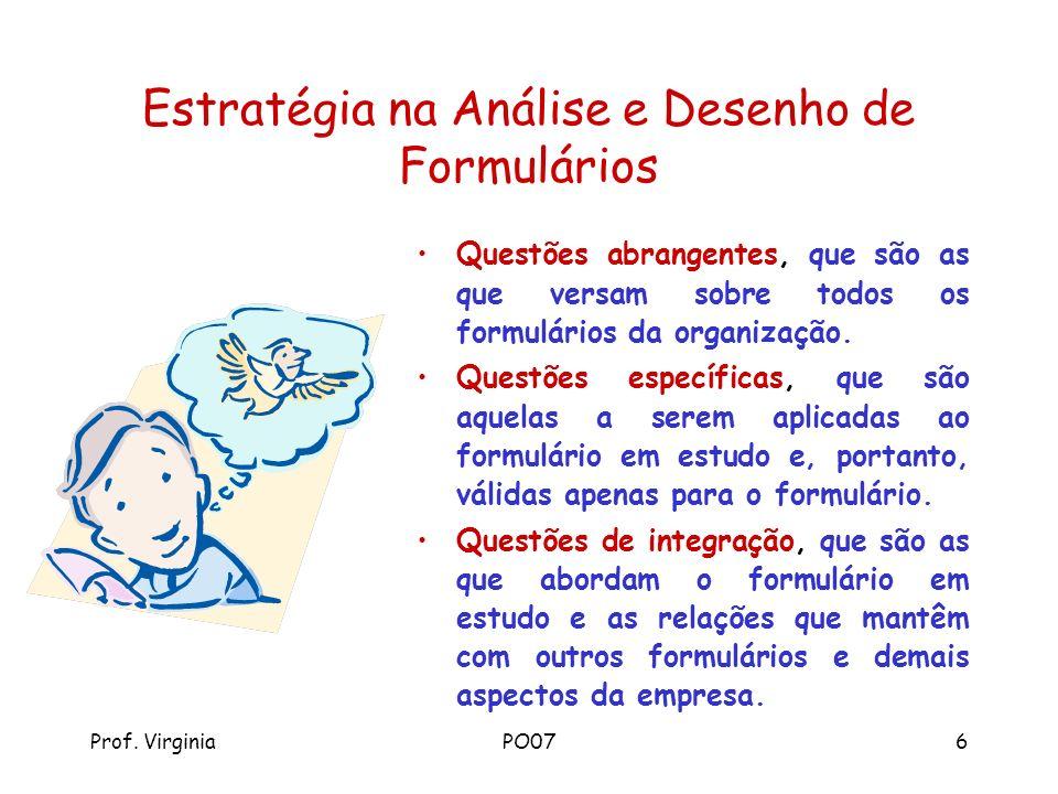 Prof. VirginiaPO076 Estratégia na Análise e Desenho de Formulários Questões abrangentes, que são as que versam sobre todos os formulários da organizaç