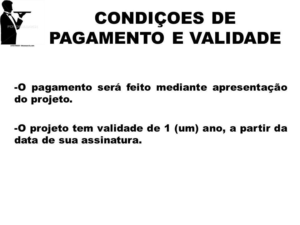 CONDIÇOES DE PAGAMENTO E VALIDADE -O pagamento será feito mediante apresentação do projeto. -O projeto tem validade de 1 (um) ano, a partir da data de