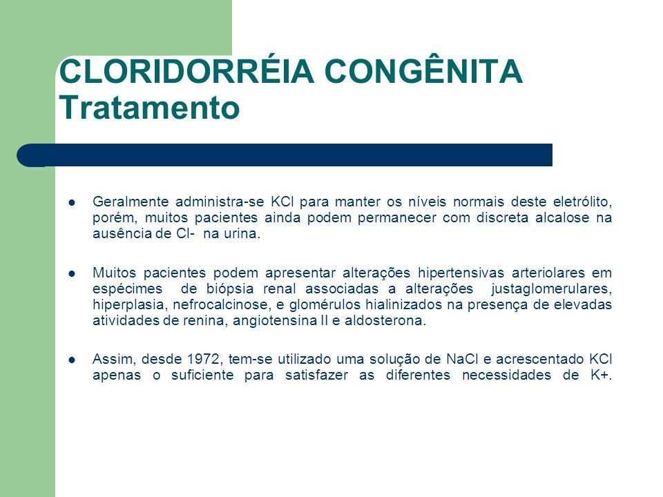 CLORIDORRÉIA CONGÊNITA Tratamento Terapia de reposição deve ser iniciada imediatamente após o estabelecimento do diagnóstico.