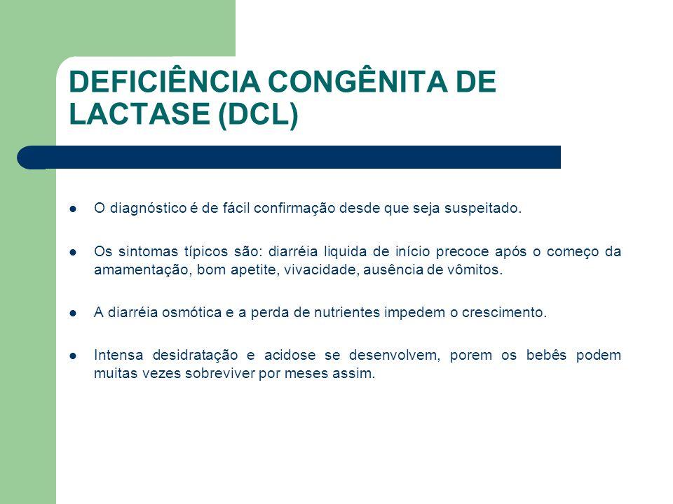 DEFICIÊNCIA CONGÊNITA DE LACTASE (DCL) Substâncias redutoras nas fezes são facilmente detectadas com o uso do Clinitest e o pH fecal é ácido <6.