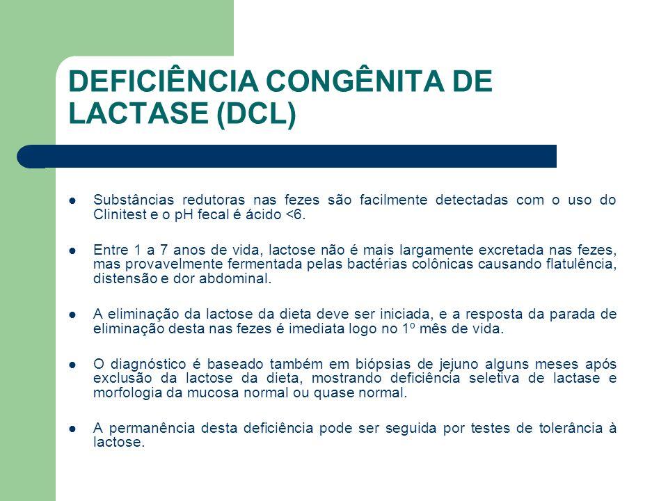 DEFICIÊNCIA CONGÊNITA DE LACTASE (DCL) O desenvolvimento dessas crianças geralmente é normal, exceto em casos onde houve retardo no diagnóstico.