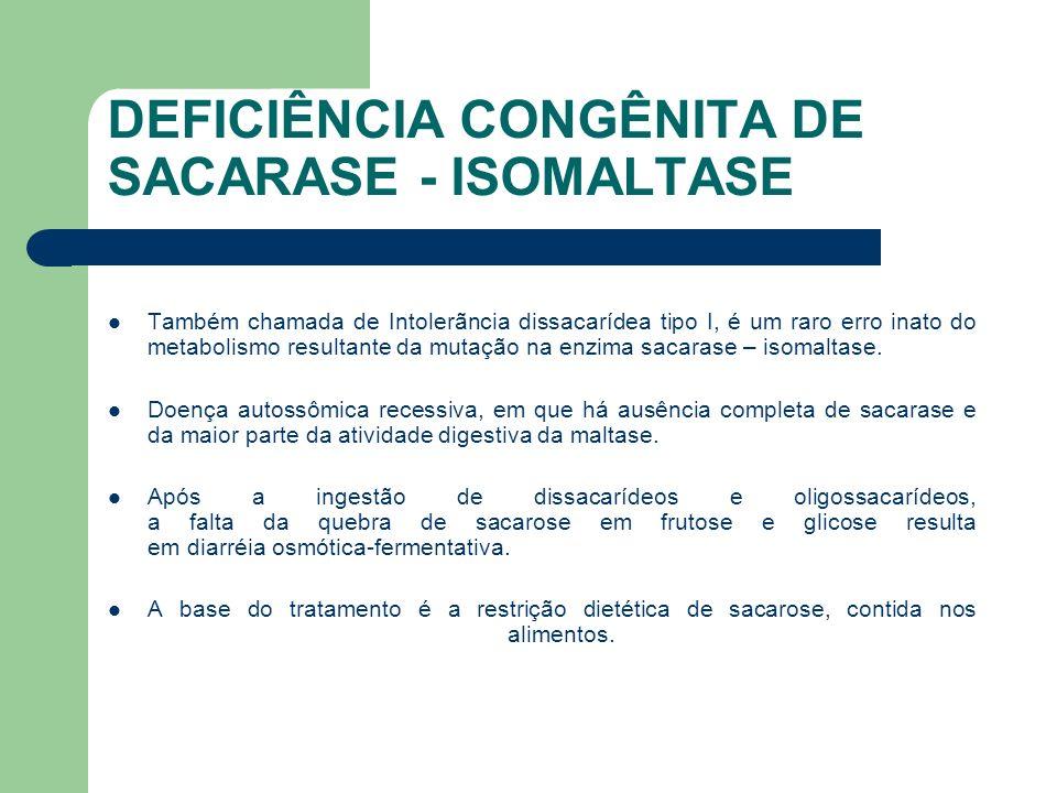 DEFICIÊNCIA CONGÊNITA DE SACARASE - ISOMALTASE Substituição enzimática com leveduras tem sido relatada.