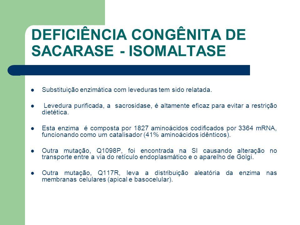 DEFICIÊNCIA CONGÊNITA DE SACARASE - ISOMALTASE Essa deficiência pode ser especialmente comum em indígenas (estimados 5%) e na maioria das vezes é acompanhada por deficiência de lactase.