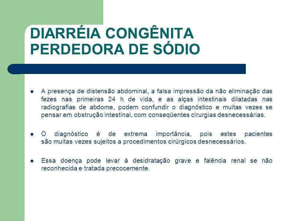 DIARRÉIA CONGÊNITA PERDEDORA DE SÓDIO A diurese deve ser monitorizada com precisão utilizando-se sondagem vesical em todo paciente com sinais de desidratação e sinais de insuficiência renal.