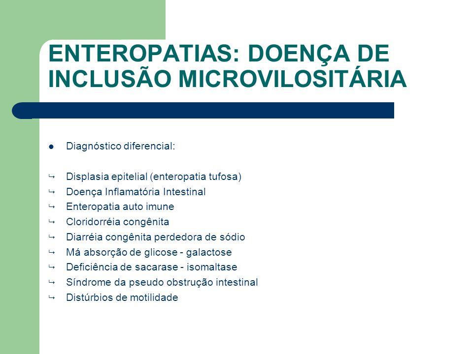 ENTEROPATIAS: DOENÇA DE INCLUSÃO MICROVILOSITÁRIA Não existe tratamento específico para a causa até o momento.