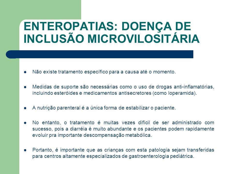 ENTEROPATIAS: DOENÇA DE INCLUSÃO MICROVILOSITÁRIA O prognóstico é sombrio.
