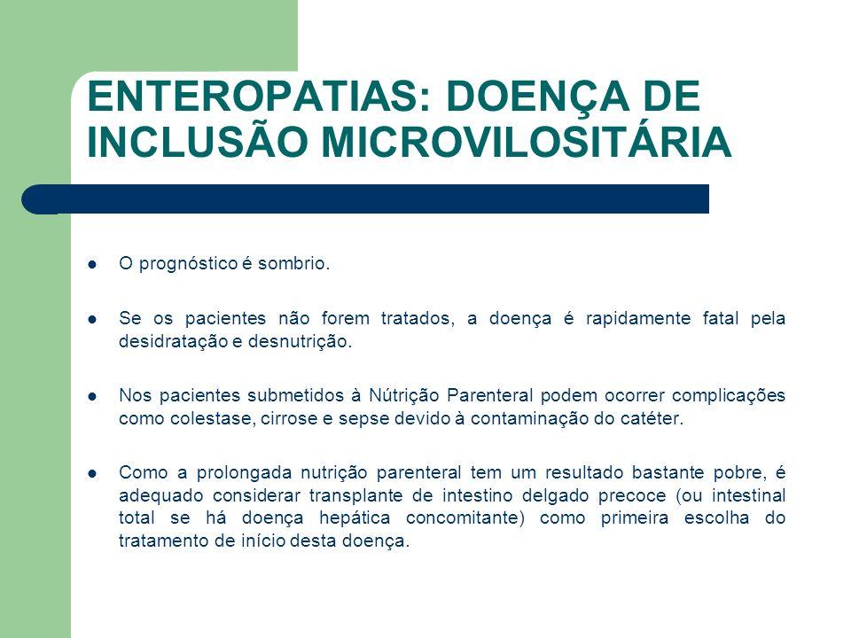 ENTEROPATIAS: DOENÇA DE INCLUSÃO MICROVILOSITÁRIA A taxa de sobrevida após 5 anos do transplante é de 50%, muito maior que em outras doenças que cursam com a necessidade do transplante.