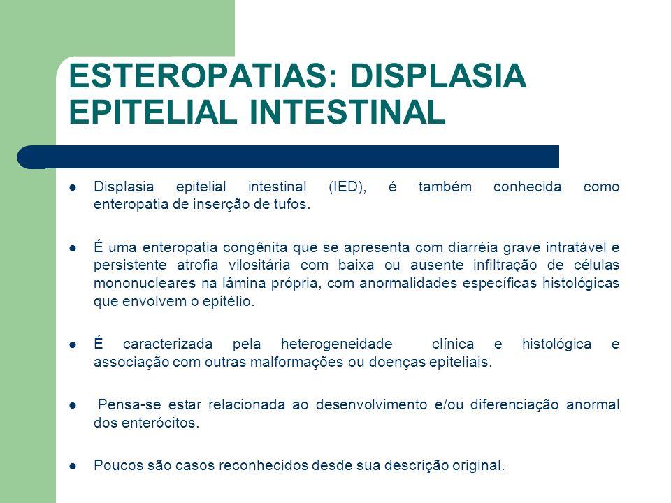 ESTEROPATIAS: DISPLASIA EPITELIAL INTESTINAL A prevalência pode ser estimada em cerca de 1/50.000-100.000 nascidos vivos na Europa Ocidental.