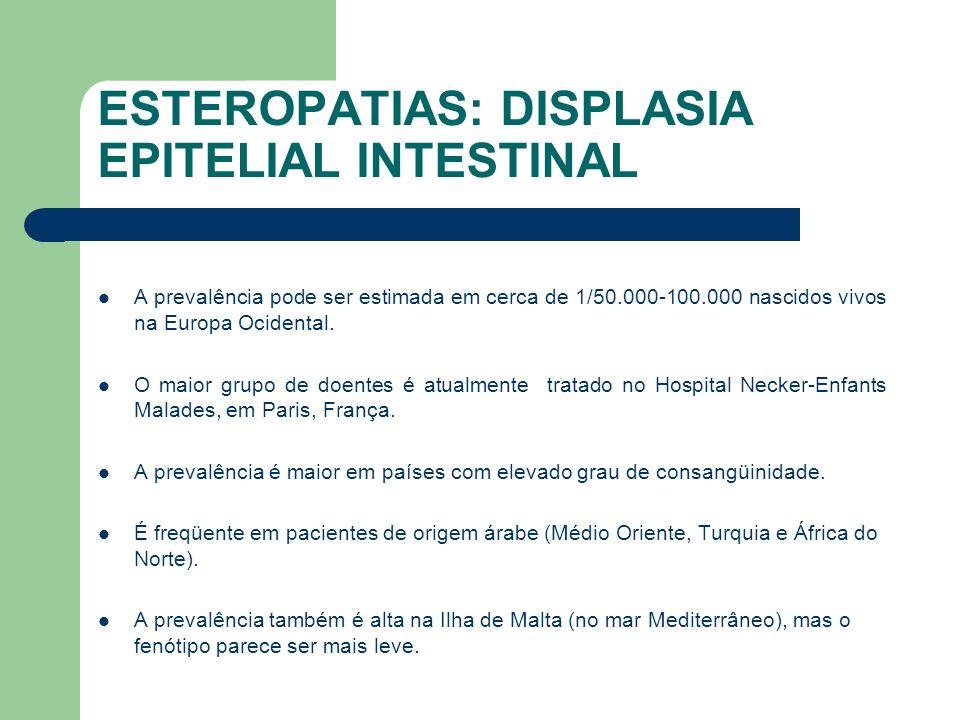 ESTEROPATIAS: DISPLASIA EPITELIAL INTESTINAL Diarréia aquosa nos primeiros dias após o nascimento é a manifestação clínica característica e de grave intensidade.