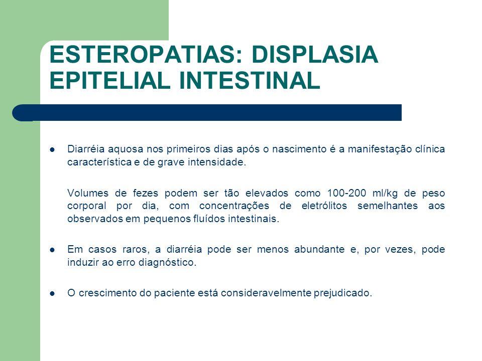 ESTEROPATIAS: DISPLASIA EPITELIAL INTESTINAL Não há história prévia de hidrâmnio.
