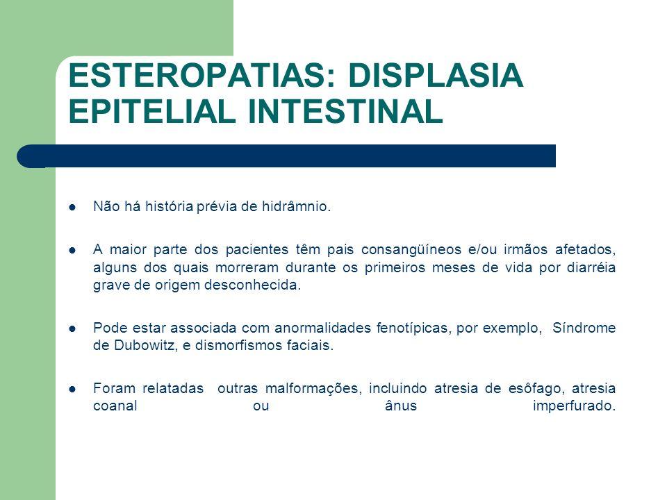 ESTEROPATIAS: DISPLASIA EPITELIAL INTESTINAL Atrofia das vilosidades está presente em todos os pacientes, mas é variável em intensidade.