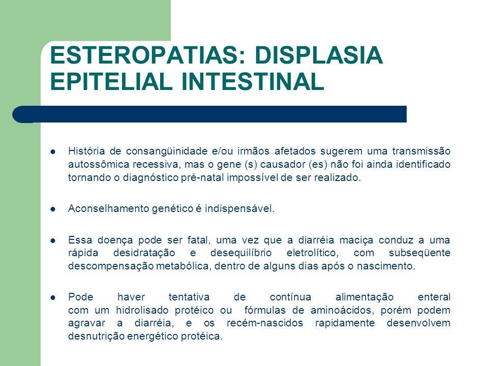 ESTEROPATIAS: DISPLASIA EPITELIAL INTESTINAL Pode-se tratá-los paralelamente com imunossupressores (especialmente esteróides) em virtude da inflamação da mucosa intestinal.
