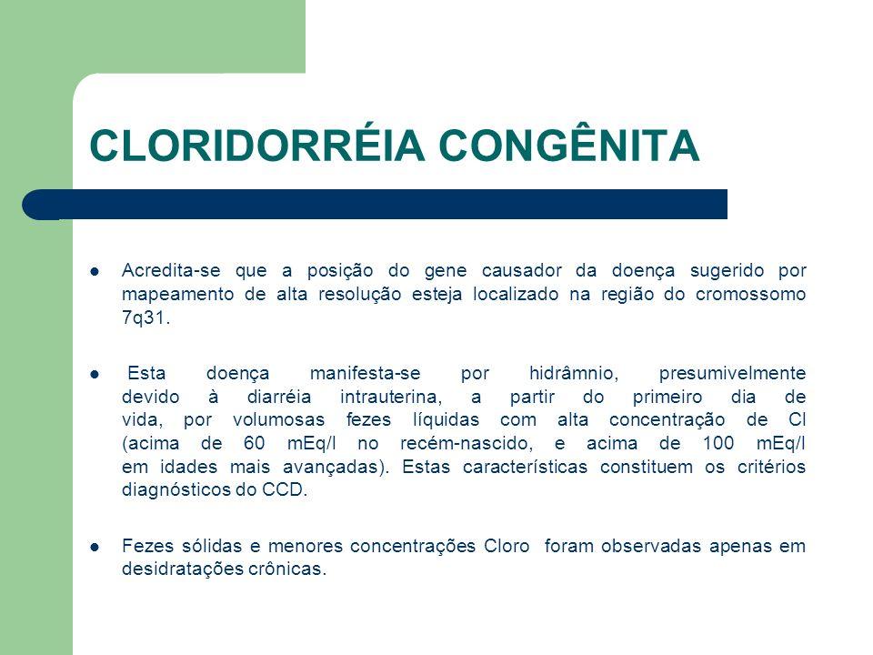 CLORIDORRÉIA CONGÊNITA A diarréia neonatal resulta em perda excessiva de peso com desidratação e icterícia.