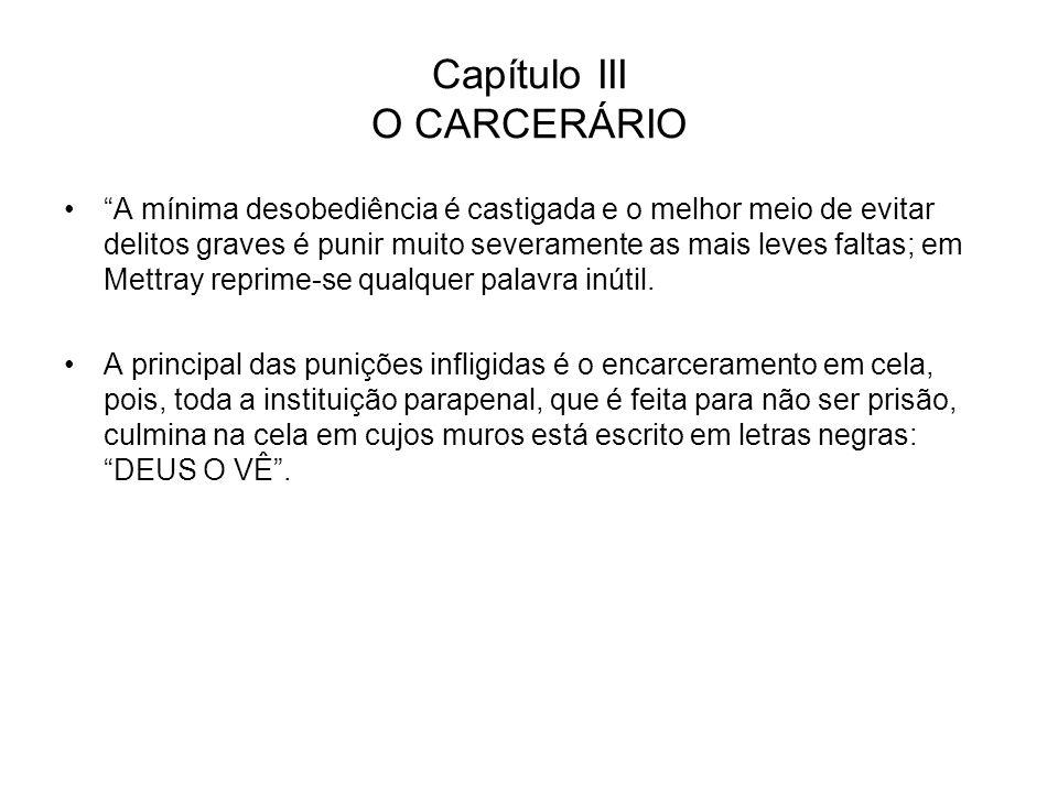 Capítulo III O CARCERÁRIO A mínima desobediência é castigada e o melhor meio de evitar delitos graves é punir muito severamente as mais leves faltas;