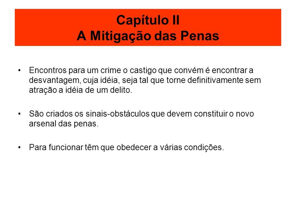 Capítulo II A Mitigação das Penas Encontros para um crime o castigo que convém é encontrar a desvantagem, cuja idéia, seja tal que torne definitivamen