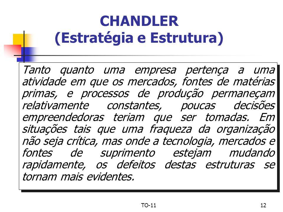 TO-1112 CHANDLER (Estratégia e Estrutura) Tanto quanto uma empresa pertença a uma atividade em que os mercados, fontes de matérias primas, e processos
