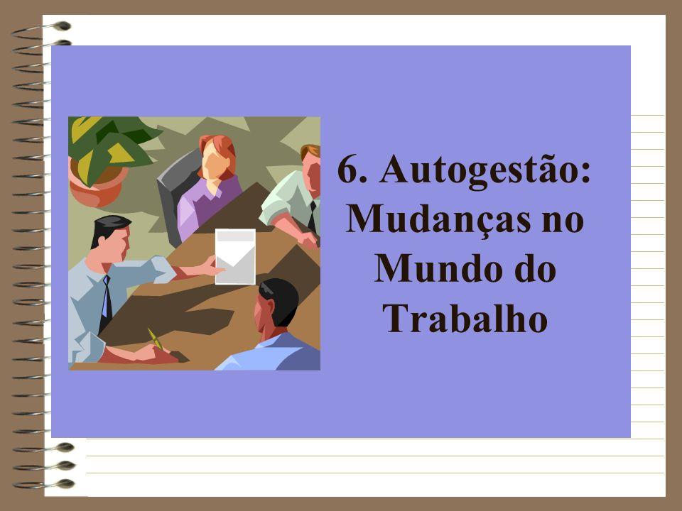 6. Autogestão: Mudanças no Mundo do Trabalho