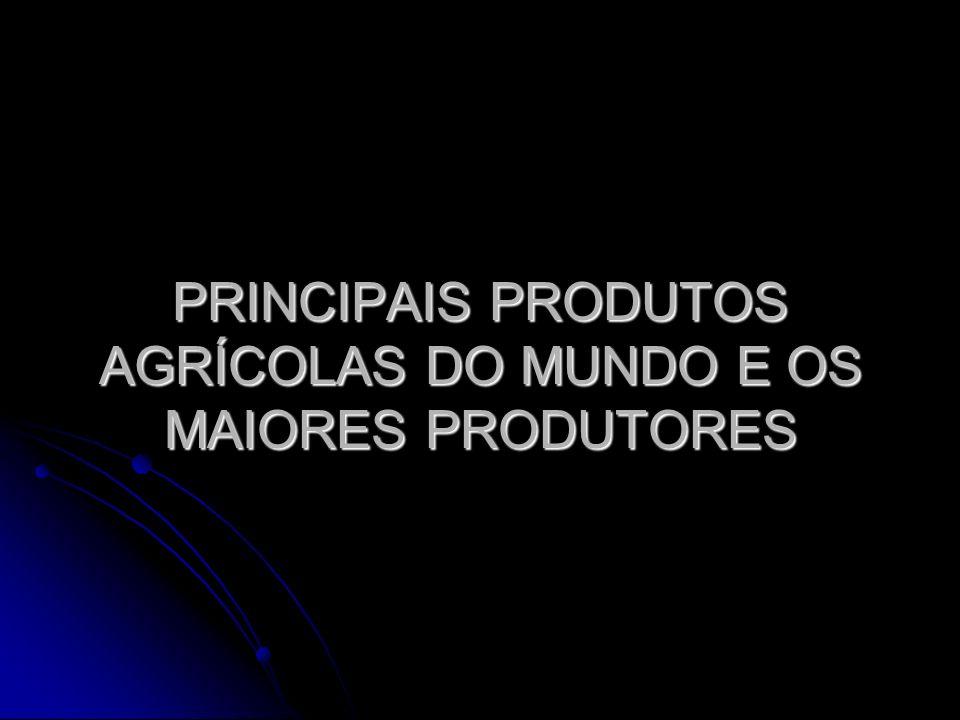 PRINCIPAIS PRODUTOS AGRÍCOLAS DO MUNDO E OS MAIORES PRODUTORES