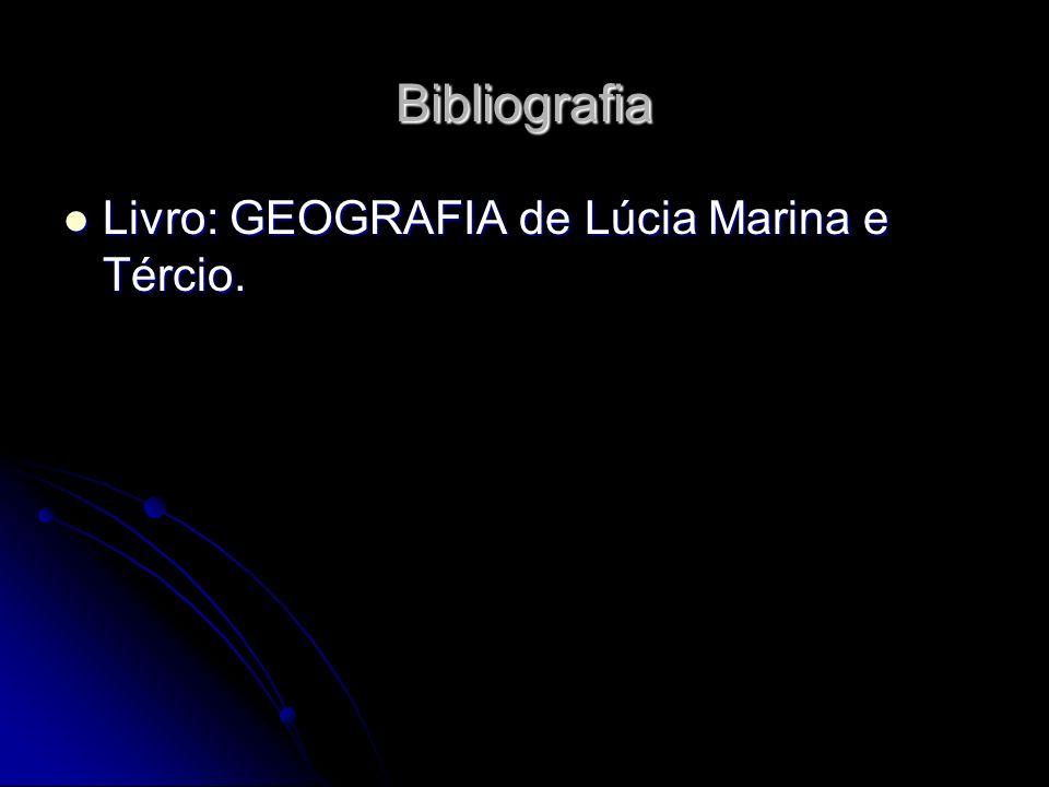 Bibliografia Livro: GEOGRAFIA de Lúcia Marina e Tércio. Livro: GEOGRAFIA de Lúcia Marina e Tércio.