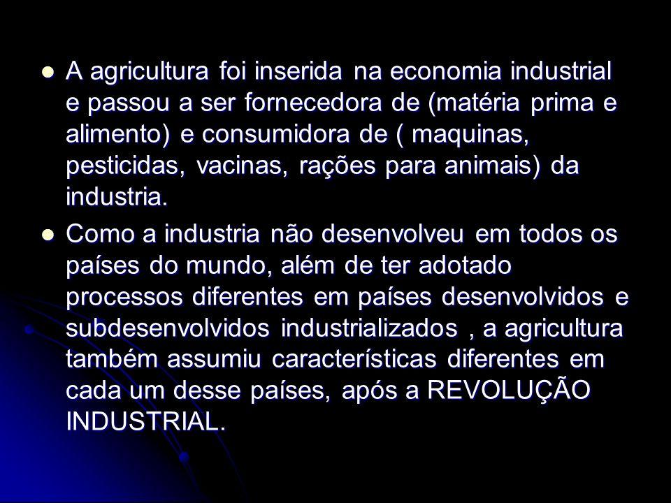 A agricultura foi inserida na economia industrial e passou a ser fornecedora de (matéria prima e alimento) e consumidora de ( maquinas, pesticidas, va
