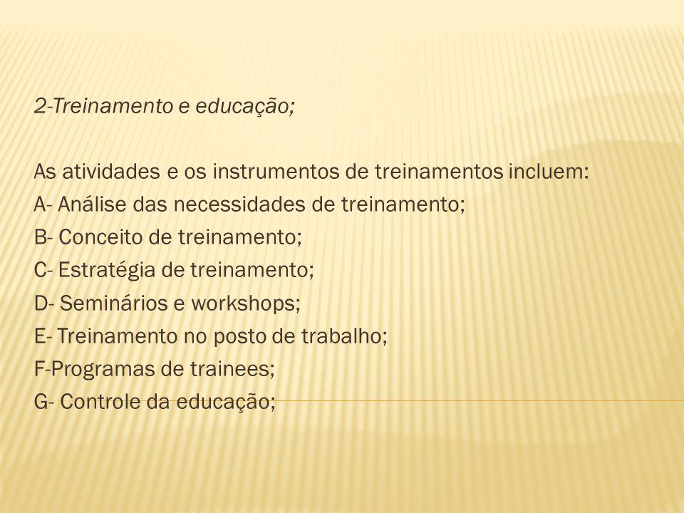 2-Treinamento e educação; As atividades e os instrumentos de treinamentos incluem: A- Análise das necessidades de treinamento; B- Conceito de treiname