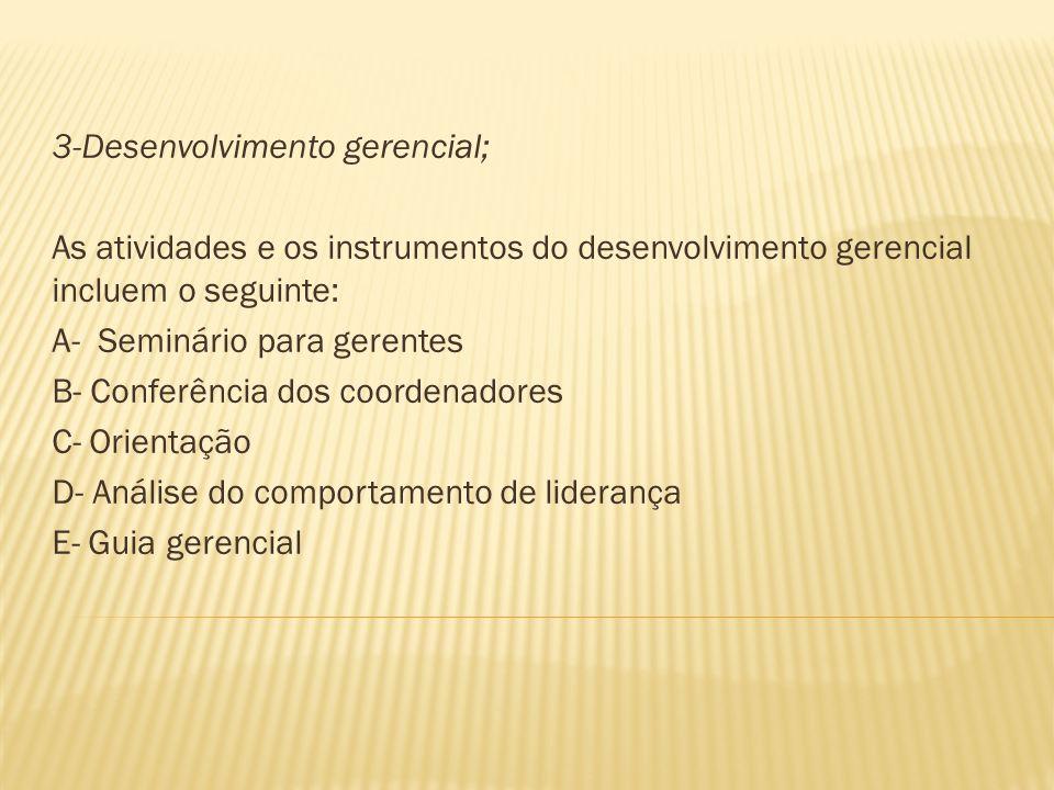 3-Desenvolvimento gerencial; As atividades e os instrumentos do desenvolvimento gerencial incluem o seguinte: A- Seminário para gerentes B- Conferênci