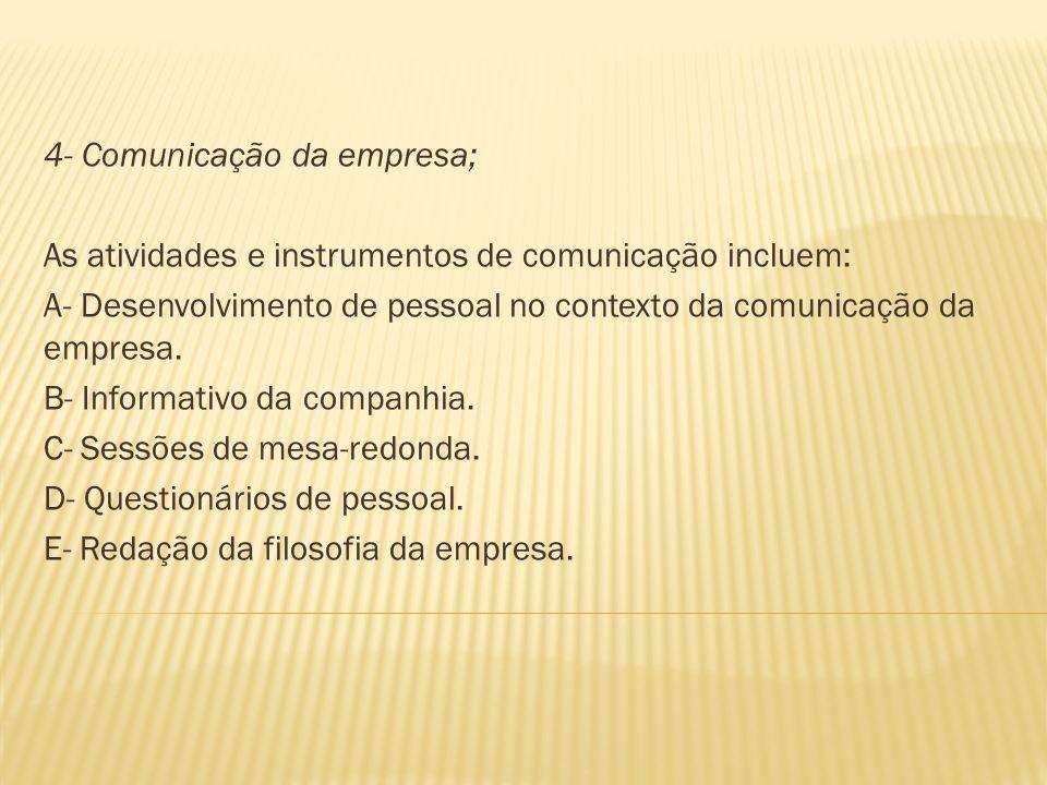 4- Comunicação da empresa; As atividades e instrumentos de comunicação incluem: A- Desenvolvimento de pessoal no contexto da comunicação da empresa. B
