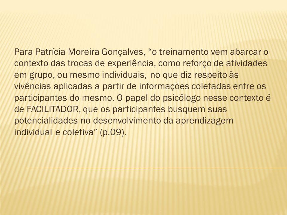 Para Patrícia Moreira Gonçalves, o treinamento vem abarcar o contexto das trocas de experiência, como reforço de atividades em grupo, ou mesmo individ