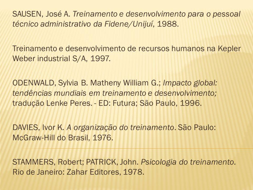 SAUSEN, José A. Treinamento e desenvolvimento para o pessoal técnico administrativo da Fidene/Unijuí, 1988. Treinamento e desenvolvimento de recursos