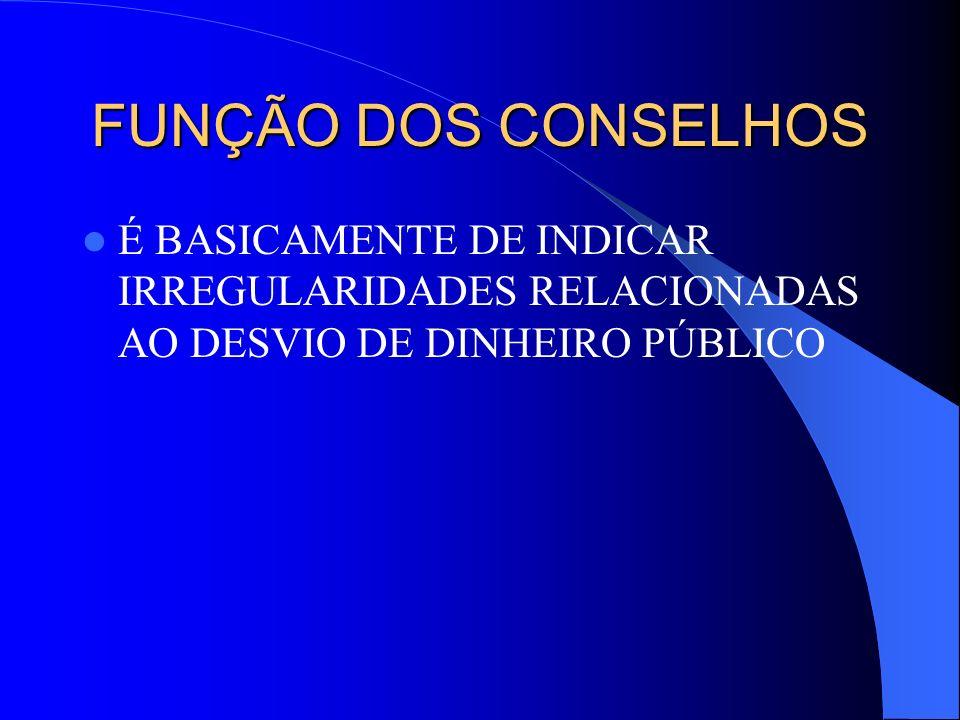 FUNÇÃO DOS CONSELHOS É BASICAMENTE DE INDICAR IRREGULARIDADES RELACIONADAS AO DESVIO DE DINHEIRO PÚBLICO