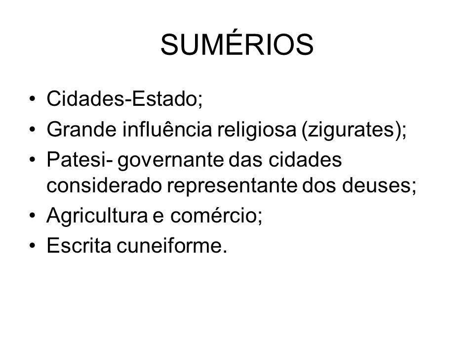 SUMÉRIOS Cidades-Estado; Grande influência religiosa (zigurates); Patesi- governante das cidades considerado representante dos deuses; Agricultura e c