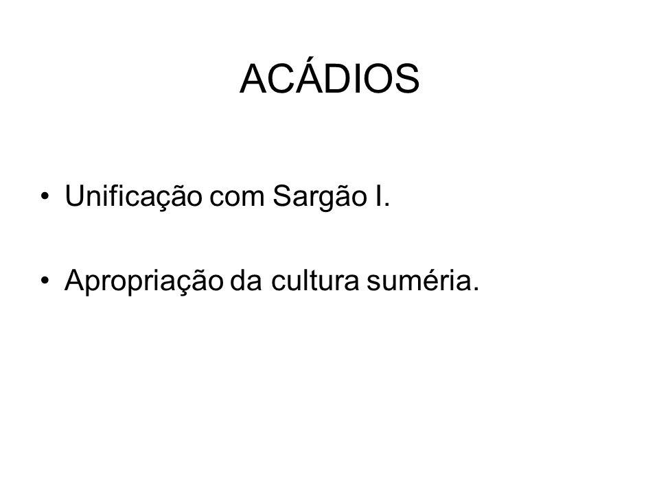 ACÁDIOS Unificação com Sargão I. Apropriação da cultura suméria.