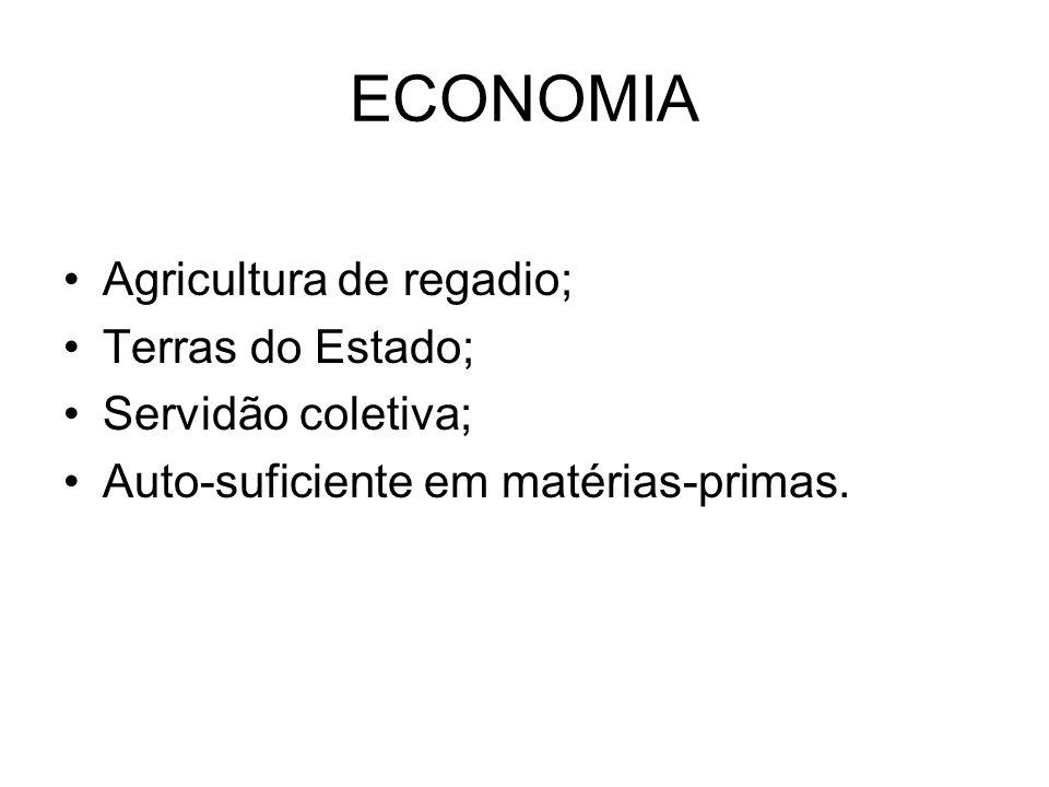 ECONOMIA Agricultura de regadio; Terras do Estado; Servidão coletiva; Auto-suficiente em matérias-primas.