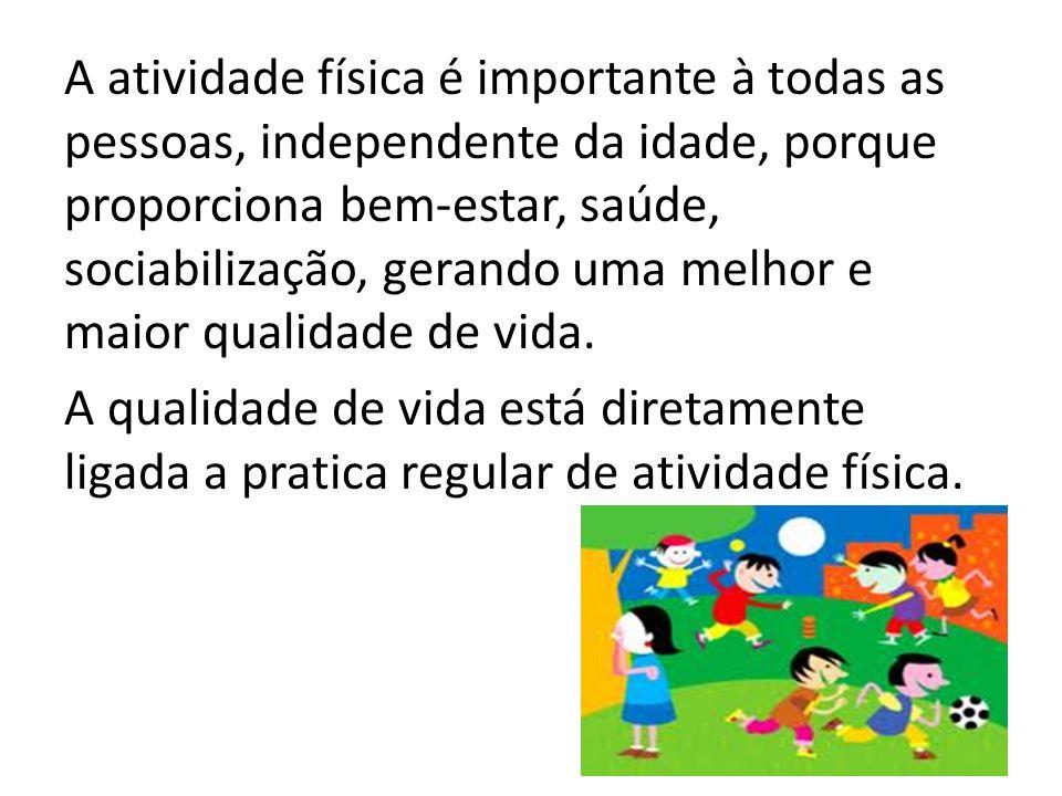 A atividade física é importante à todas as pessoas, independente da idade, porque proporciona bem-estar, saúde, sociabilização, gerando uma melhor e m