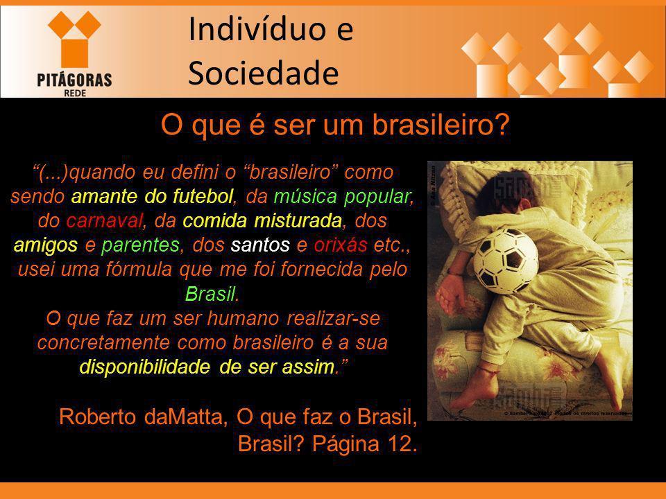 O que é ser um brasileiro? (...)quando eu defini o brasileiro como sendo amante do futebol, da música popular, do carnaval, da comida misturada, dos a