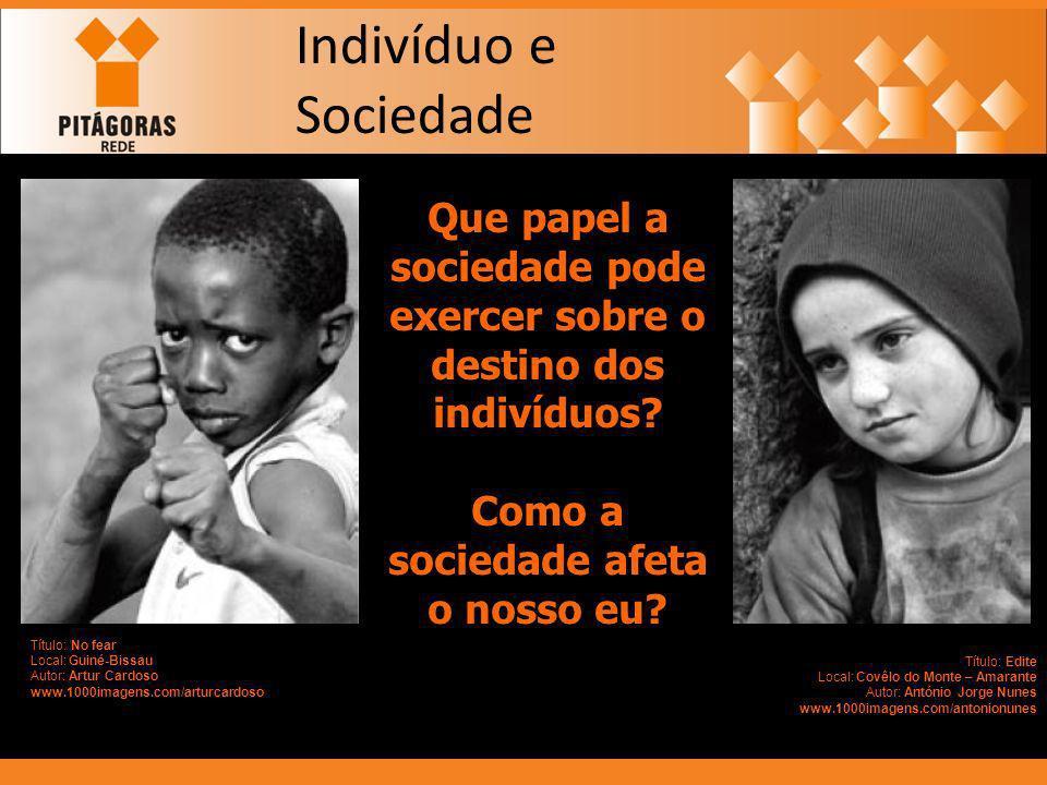 Indivíduo e Sociedade Que papel a sociedade pode exercer sobre o destino dos indivíduos? Como a sociedade afeta o nosso eu? Título: No fear Local: Gui