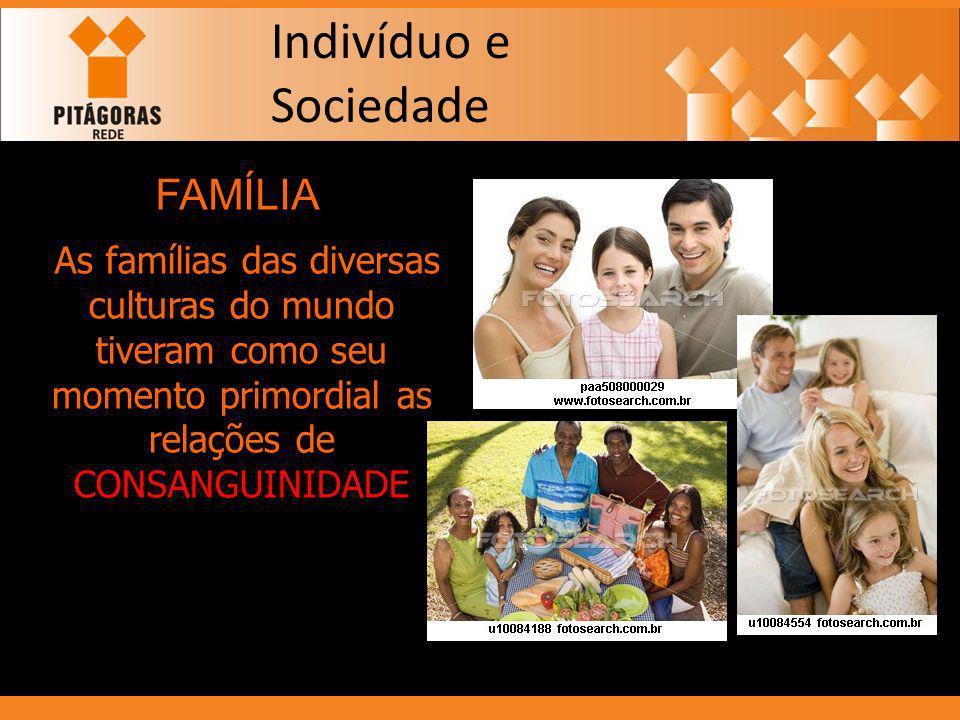 FAMÍLIA As famílias das diversas culturas do mundo tiveram como seu momento primordial as relações de CONSANGUINIDADE