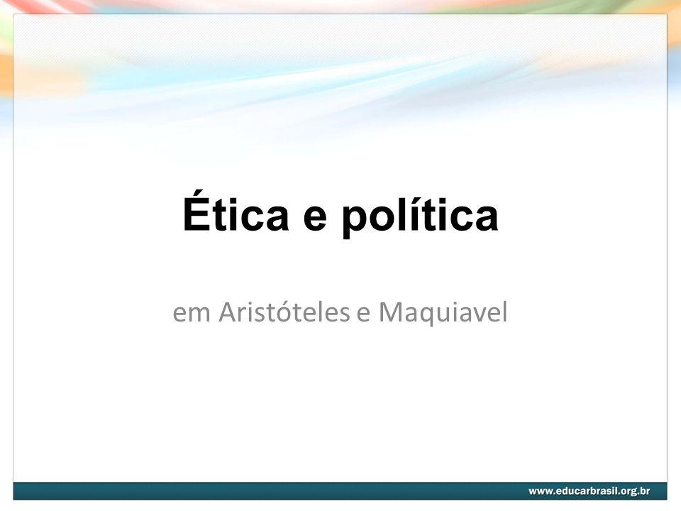 Ética e política em Aristóteles e Maquiavel