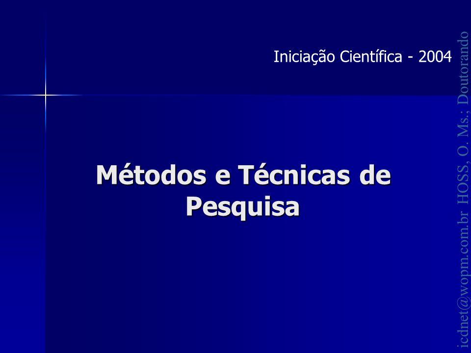 icdnet@wopm.com.br HOSS, O. Ms.; Doutorando Métodos e Técnicas de Pesquisa Iniciação Científica - 2004