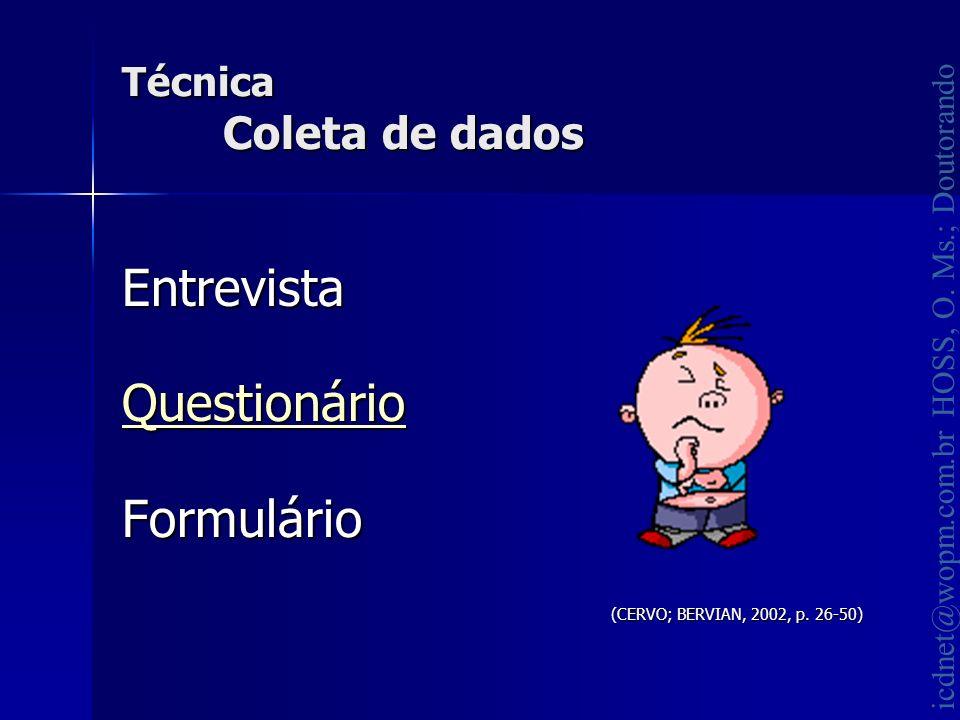 icdnet@wopm.com.br HOSS, O. Ms.; Doutorando Técnica Coleta de dados Entrevista Questionário Formulário (CERVO; BERVIAN, 2002, p. 26-50)